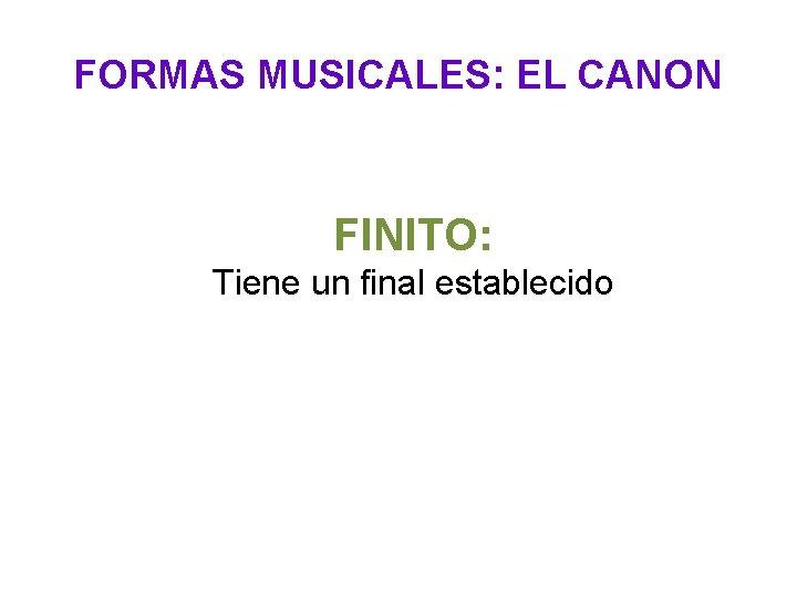 FORMAS MUSICALES: EL CANON FINITO: Tiene un final establecido