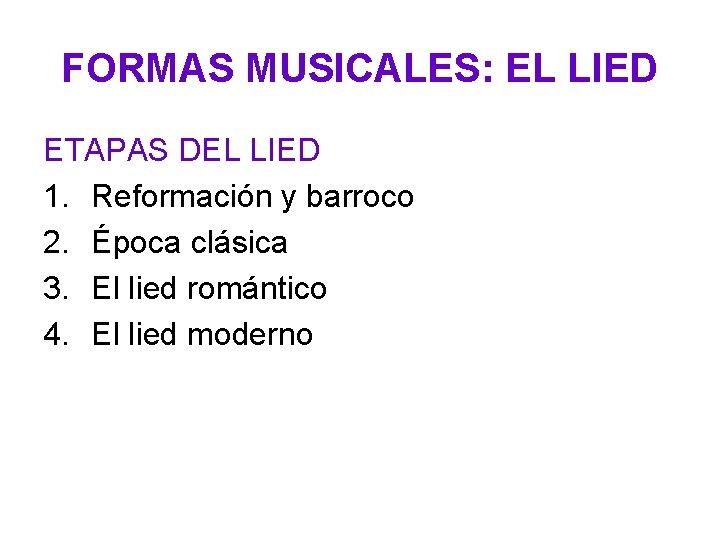 FORMAS MUSICALES: EL LIED ETAPAS DEL LIED 1. Reformación y barroco 2. Época clásica