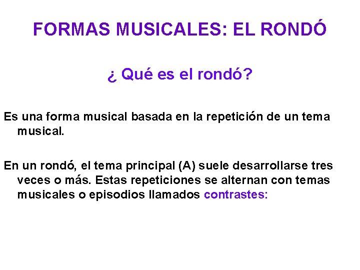 FORMAS MUSICALES: EL RONDÓ ¿ Qué es el rondó? Es una forma musical basada