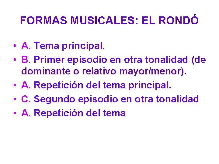 FORMAS MUSICALES: EL RONDÓ • A. Tema principal. • B. Primer episodio en otra