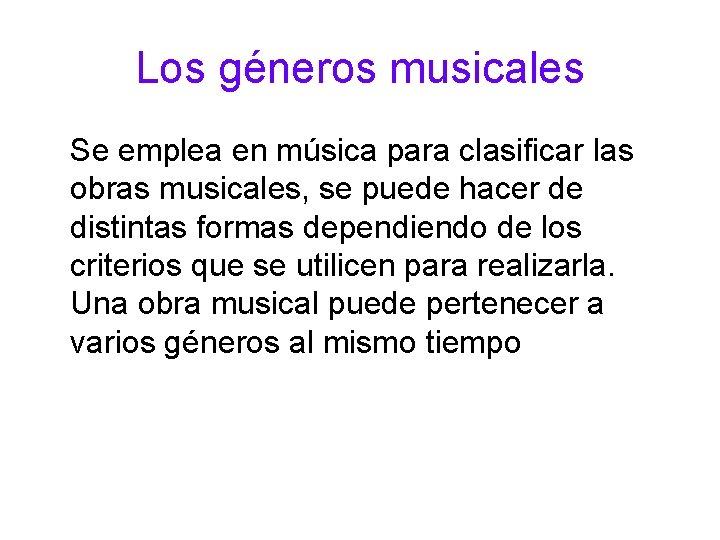 Los géneros musicales Se emplea en música para clasificar las obras musicales, se puede
