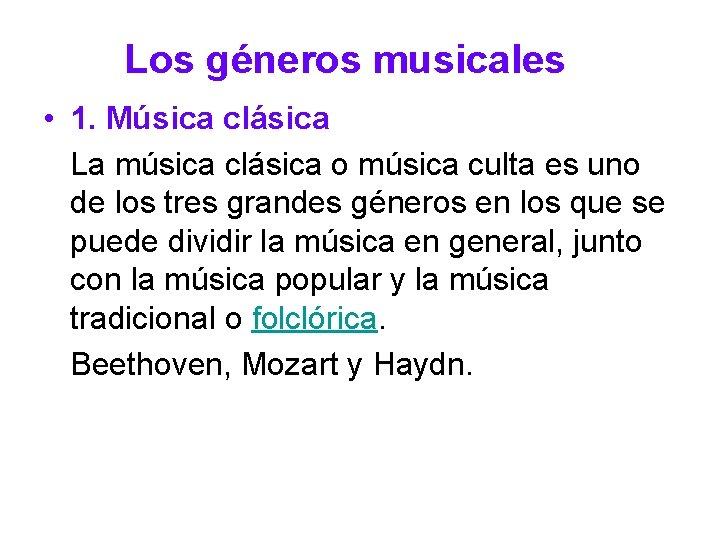 Los géneros musicales • 1. Música clásica La música clásica o música culta es