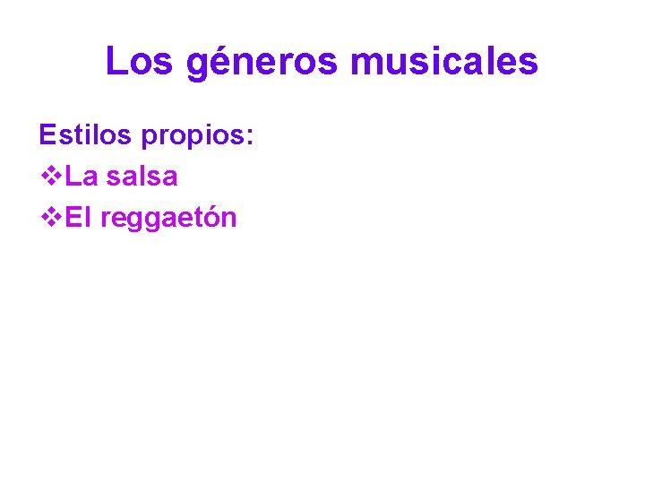 Los géneros musicales Estilos propios: v. La salsa v. El reggaetón