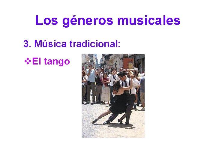 Los géneros musicales 3. Música tradicional: v. El tango