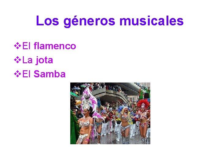 Los géneros musicales v. El flamenco v. La jota v. El Samba