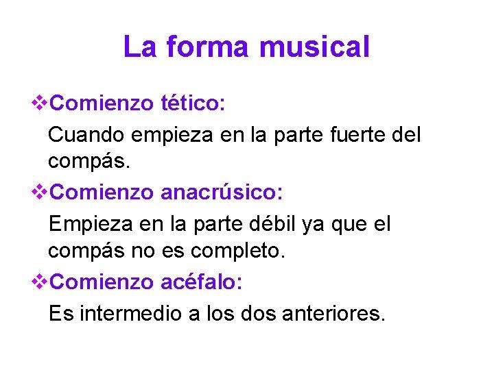 La forma musical v. Comienzo tético: Cuando empieza en la parte fuerte del compás.
