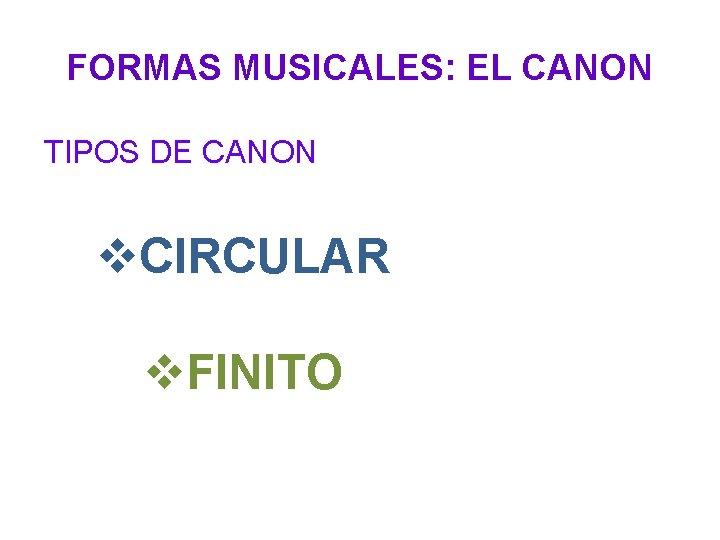 FORMAS MUSICALES: EL CANON TIPOS DE CANON v. CIRCULAR v. FINITO