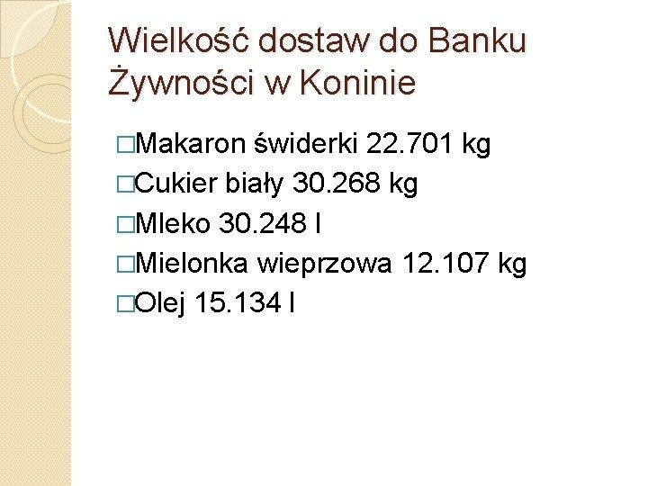 Wielkość dostaw do Banku Żywności w Koninie �Makaron świderki 22. 701 kg �Cukier biały