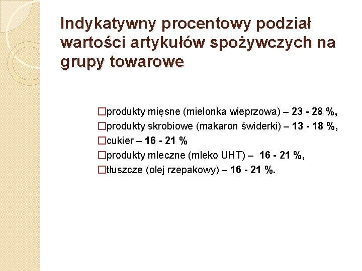 Indykatywny procentowy podział wartości artykułów spożywczych na grupy towarowe �produkty mięsne (mielonka wieprzowa) –