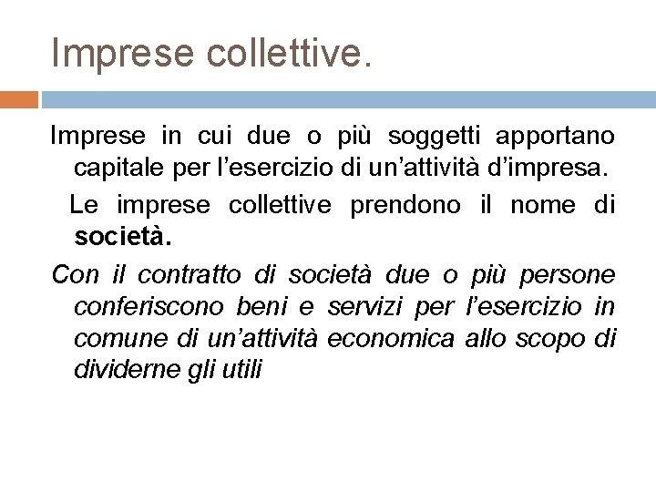 Imprese collettive. Imprese in cui due o più soggetti apportano capitale per l'esercizio di