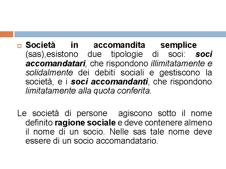 Società in accomandita semplice (sas), esistono due tipologie di soci: soci accomandatari, che
