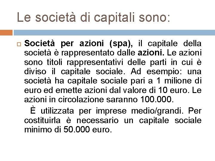 Le società di capitali sono: Società per azioni (spa), il capitale della società è