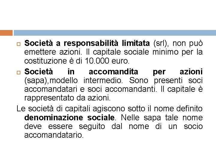 Società a responsabilità limitata (srl), non può emettere azioni. Il capitale sociale minimo per