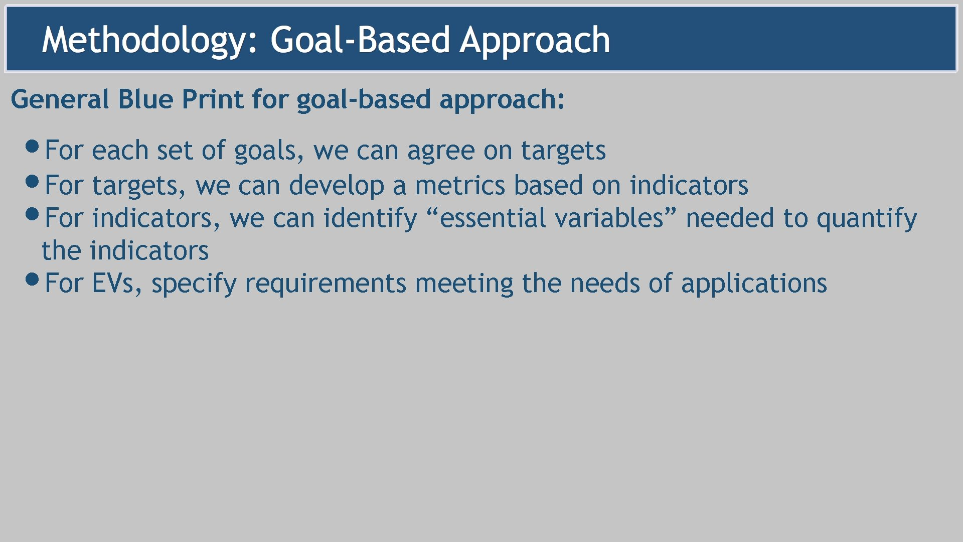 General Blue Print for goal-based approach: • For each set of goals, we can