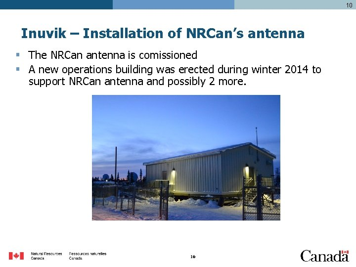 10 Inuvik – Installation of NRCan's antenna § The NRCan antenna is comissioned §