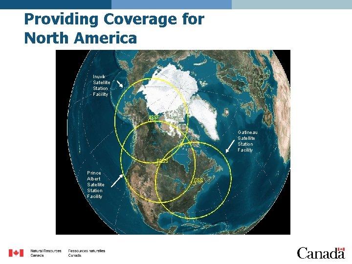 Providing Coverage for North America Inuvik Satellite Station Facility Gatineau Satellite Station Facility Prince