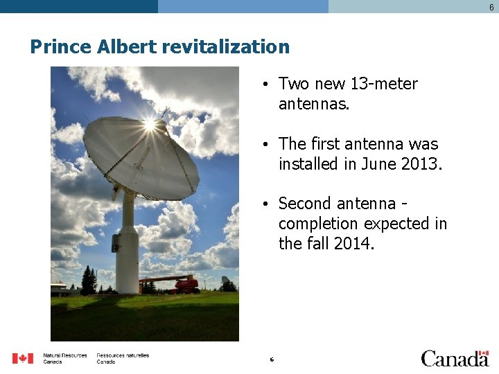 6 Prince Albert revitalization • Two new 13 -meter antennas. • The first antenna
