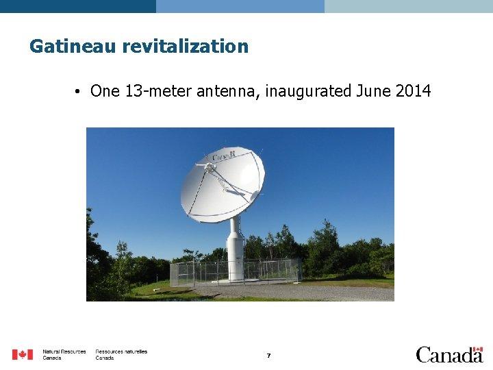 Gatineau revitalization • One 13 -meter antenna, inaugurated June 2014 7