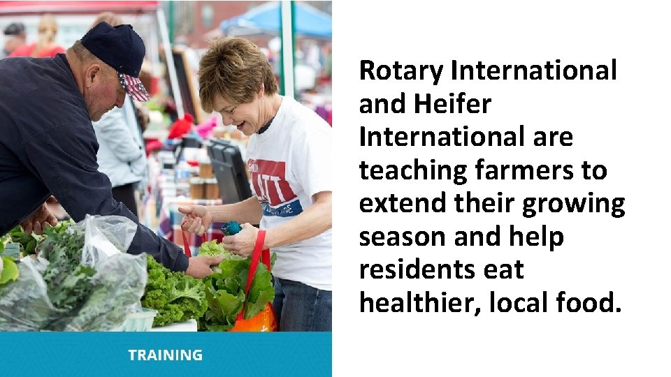 Rotary International and Heifer International are teaching farmers to extend their growing season and