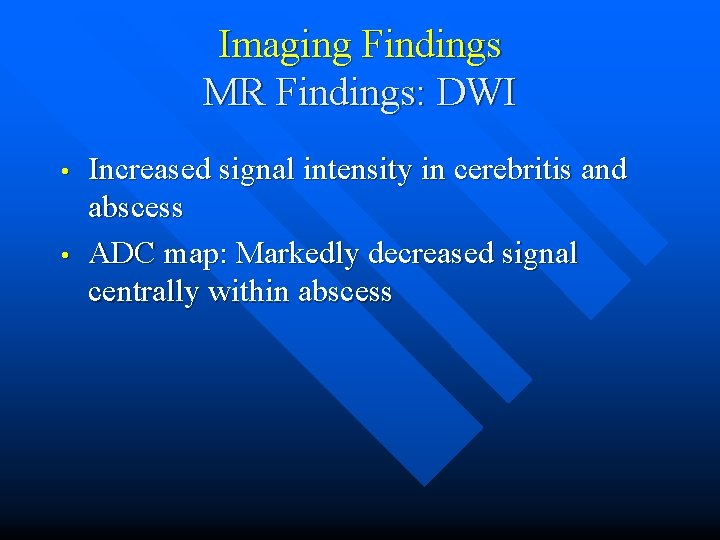 Imaging Findings MR Findings: DWI • • Increased signal intensity in cerebritis and abscess