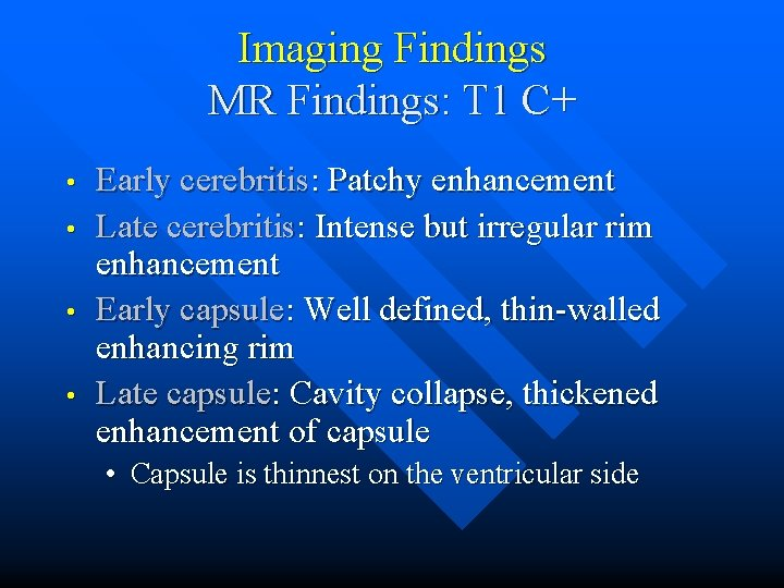 Imaging Findings MR Findings: T 1 C+ • • Early cerebritis: Patchy enhancement Late