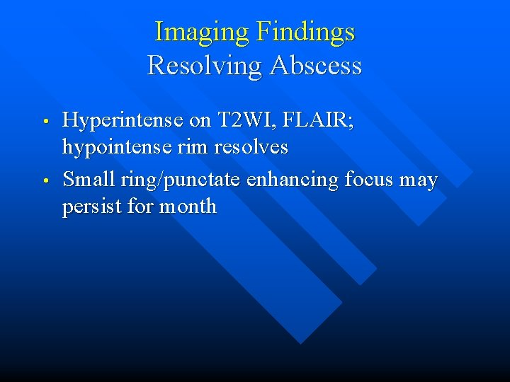 Imaging Findings Resolving Abscess • • Hyperintense on T 2 WI, FLAIR; hypointense rim