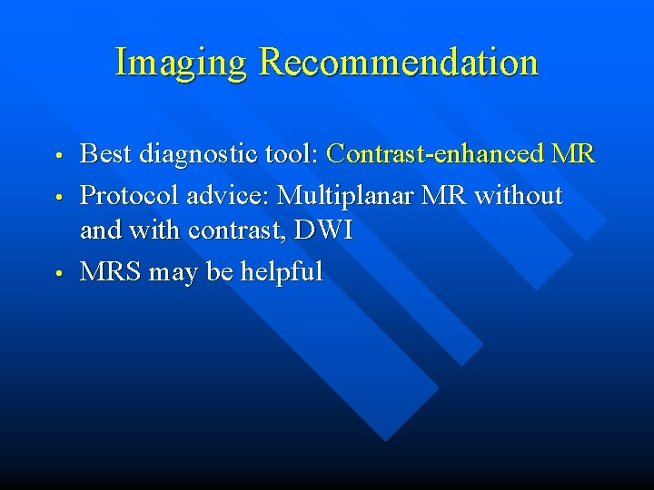 Imaging Recommendation • • • Best diagnostic tool: Contrast-enhanced MR Protocol advice: Multiplanar MR