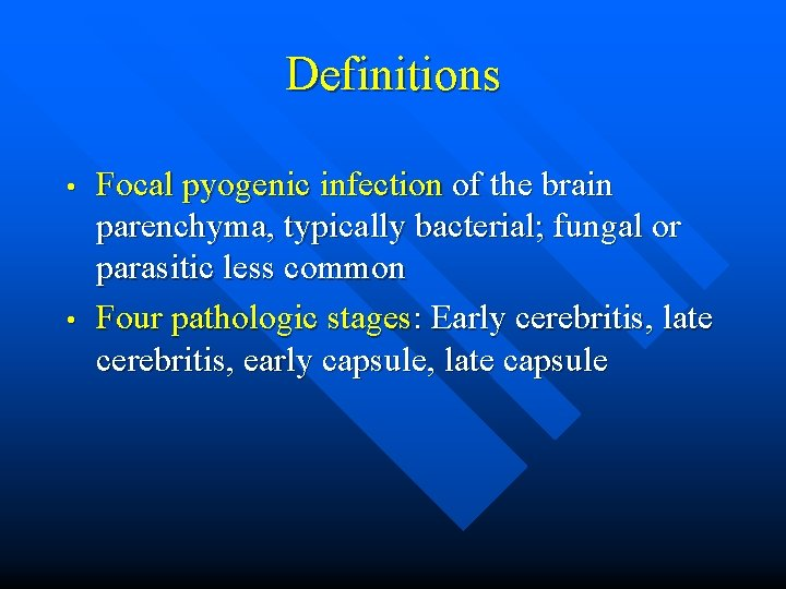 Definitions • • Focal pyogenic infection of the brain parenchyma, typically bacterial; fungal or