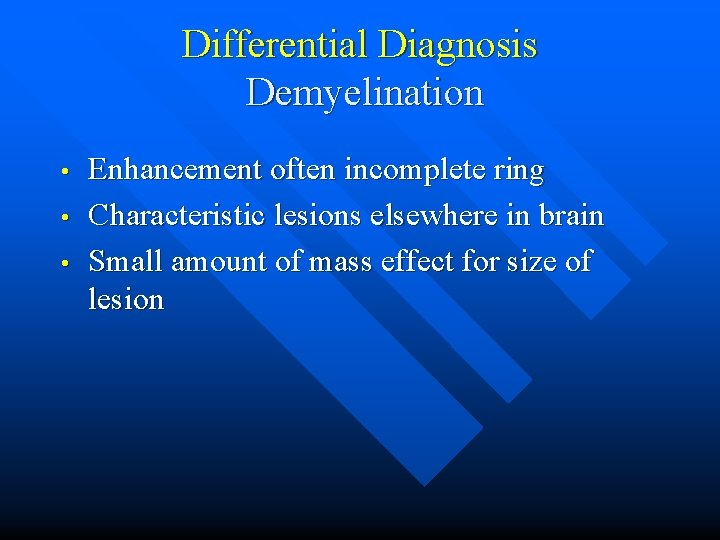 Differential Diagnosis Demyelination • • • Enhancement often incomplete ring Characteristic lesions elsewhere in