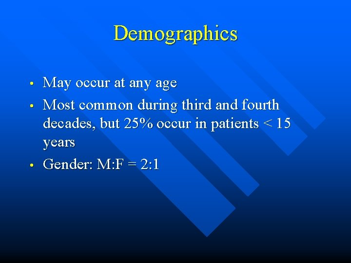 Demographics • • • May occur at any age Most common during third and