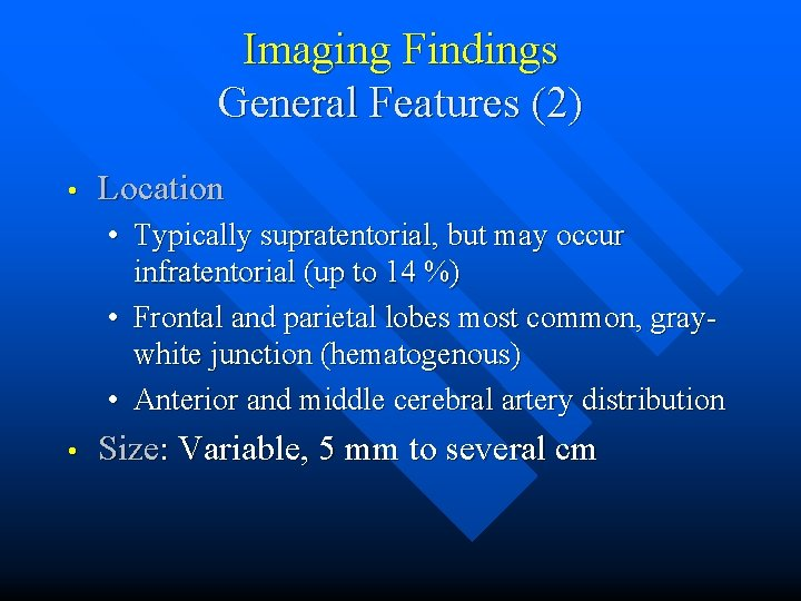 Imaging Findings General Features (2) • Location • Typically supratentorial, but may occur infratentorial
