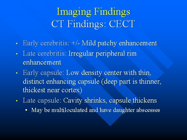 Imaging Findings CT Findings: CECT • • Early cerebritis: +/- Mild patchy enhancement Late
