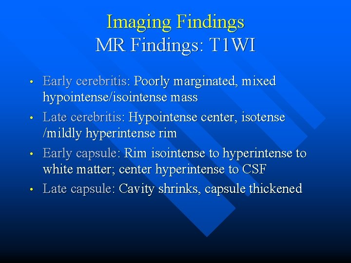 Imaging Findings MR Findings: T 1 WI • • Early cerebritis: Poorly marginated, mixed