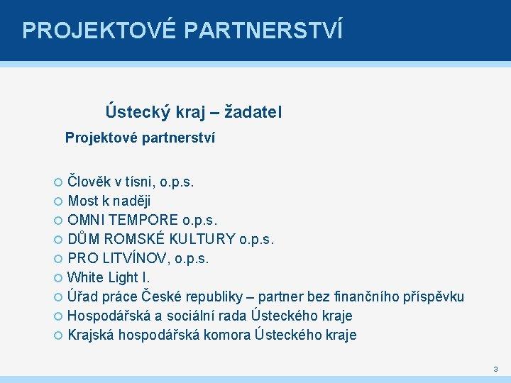 PROJEKTOVÉ PARTNERSTVÍ Ústecký kraj – žadatel Projektové partnerství Člověk v tísni, o. p. s.