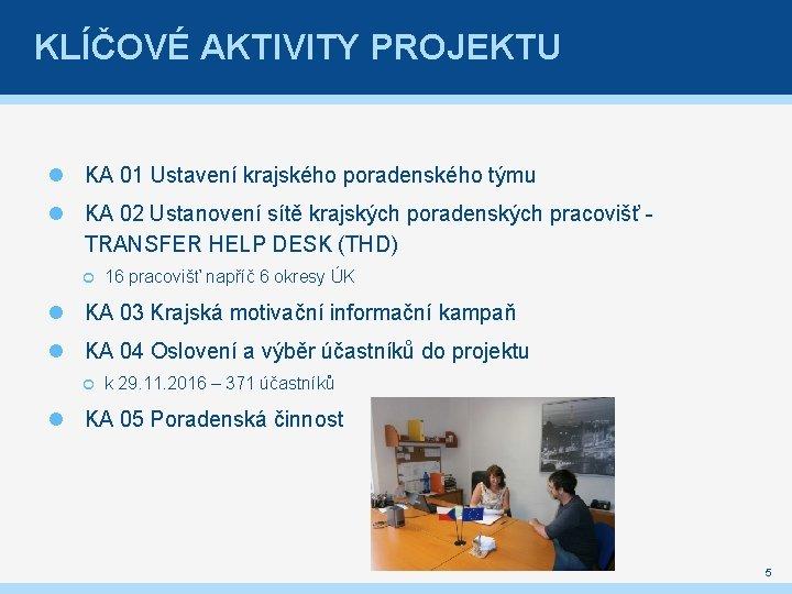 KLÍČOVÉ AKTIVITY PROJEKTU KA 01 Ustavení krajského poradenského týmu KA 02 Ustanovení sítě krajských