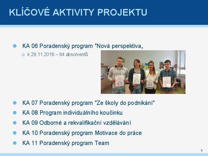 """KLÍČOVÉ AKTIVITY PROJEKTU KA 06 Poradenský program """"Nová perspektiva"""" k 29. 11. 2016 –"""