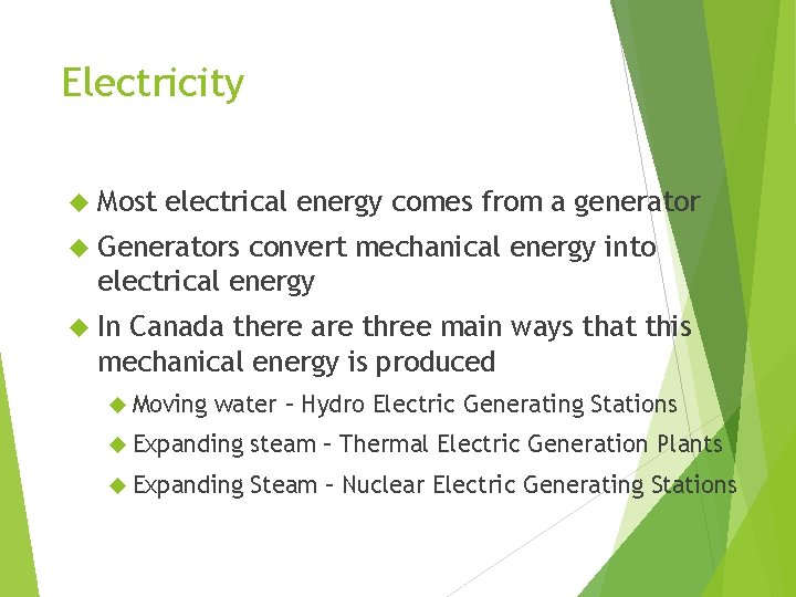Electricity Most electrical energy comes from a generator Generators convert mechanical energy into electrical