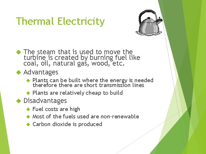 Thermal Electricity The steam that is used to move the turbine is created by