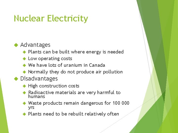 Nuclear Electricity Advantages Plants can be built where energy is needed Low operating costs