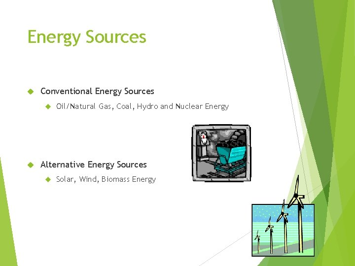 Energy Sources Conventional Energy Sources Oil/Natural Gas, Coal, Hydro and Nuclear Energy Alternative Energy