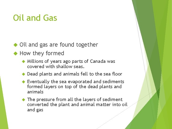 Oil and Gas Oil and gas are found together How they formed Millions of