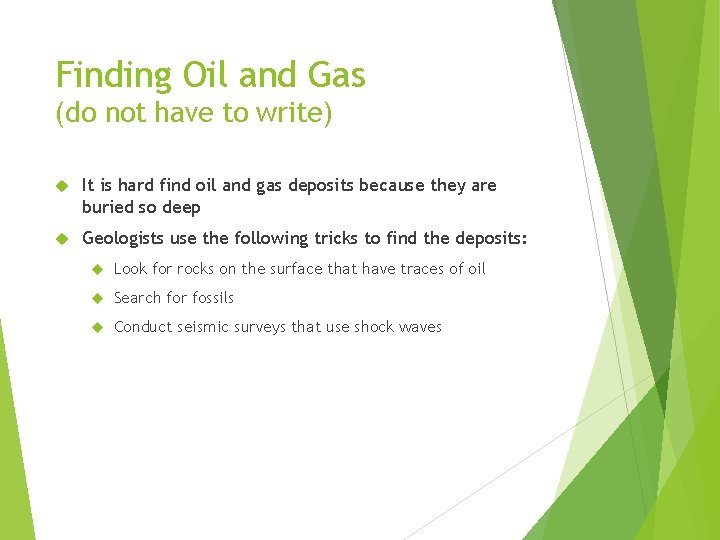 Finding Oil and Gas (do not have to write) It is hard find oil