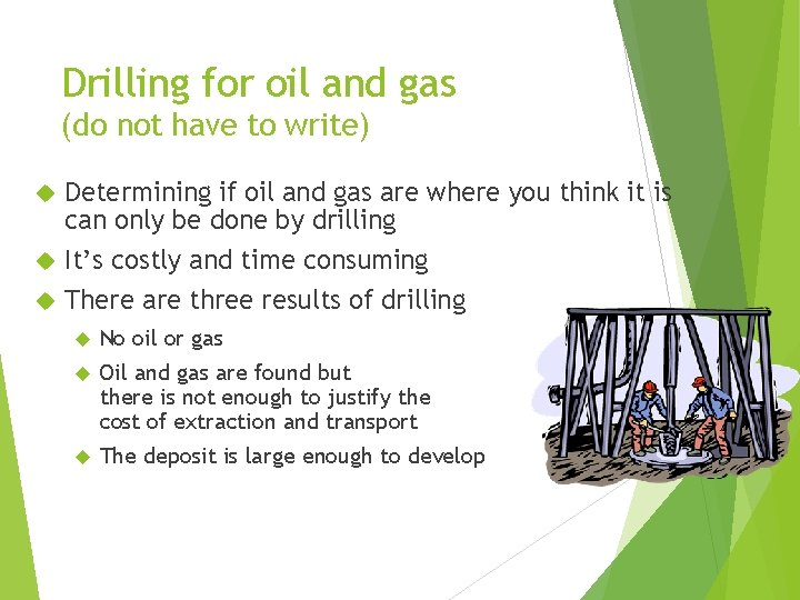 Drilling for oil and gas (do not have to write) Determining if oil and