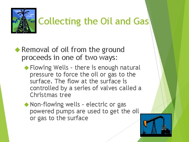 Collecting the Oil and Gas Removal of oil from the ground proceeds in one