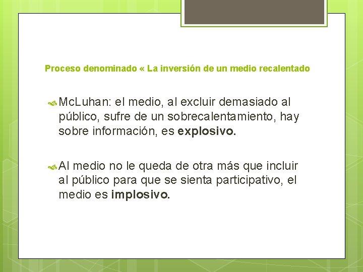 Proceso denominado « La inversión de un medio recalentado Mc. Luhan: el medio, al