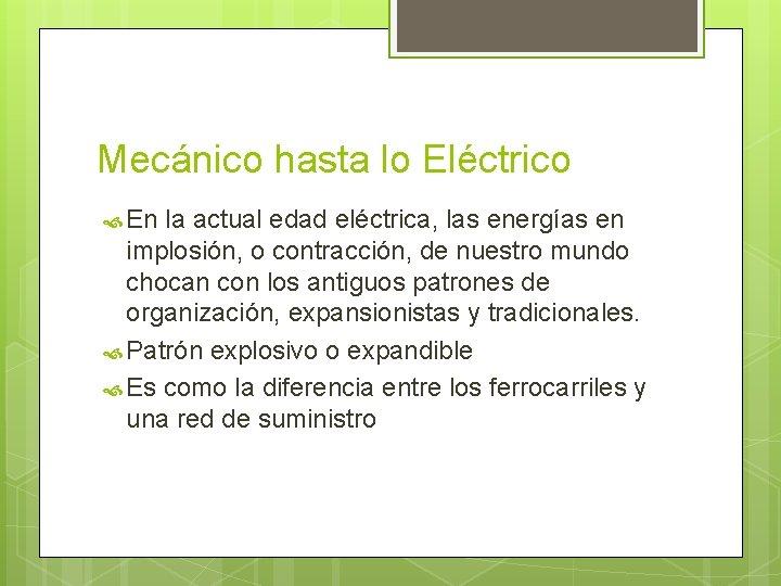 Mecánico hasta lo Eléctrico En la actual edad eléctrica, las energías en implosión, o