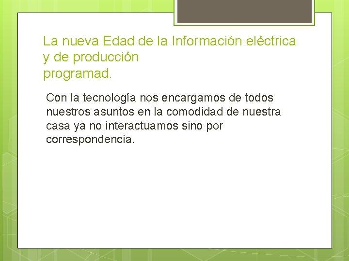 La nueva Edad de la Información eléctrica y de producción programad. Con la tecnología