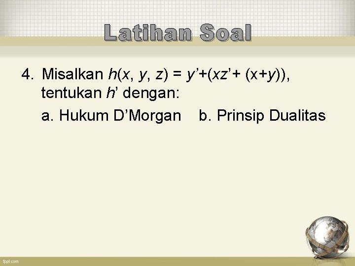 Latihan Soal 4. Misalkan h(x, y, z) = y'+(xz'+ (x+y)), tentukan h' dengan: a.