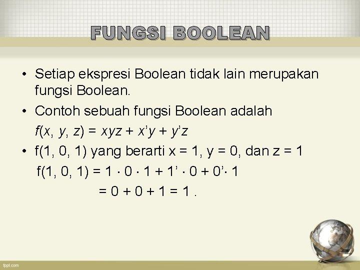 FUNGSI BOOLEAN • Setiap ekspresi Boolean tidak lain merupakan fungsi Boolean. • Contoh sebuah
