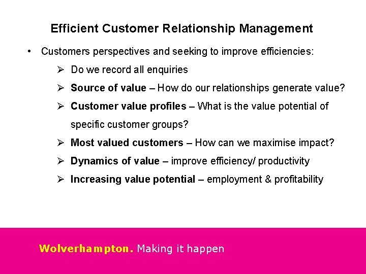 Efficient Customer Relationship Management • Customers perspectives and seeking to improve efficiencies: Ø Do